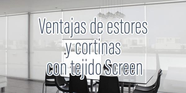 Ventajas de estores y cortinas con tejido Screen